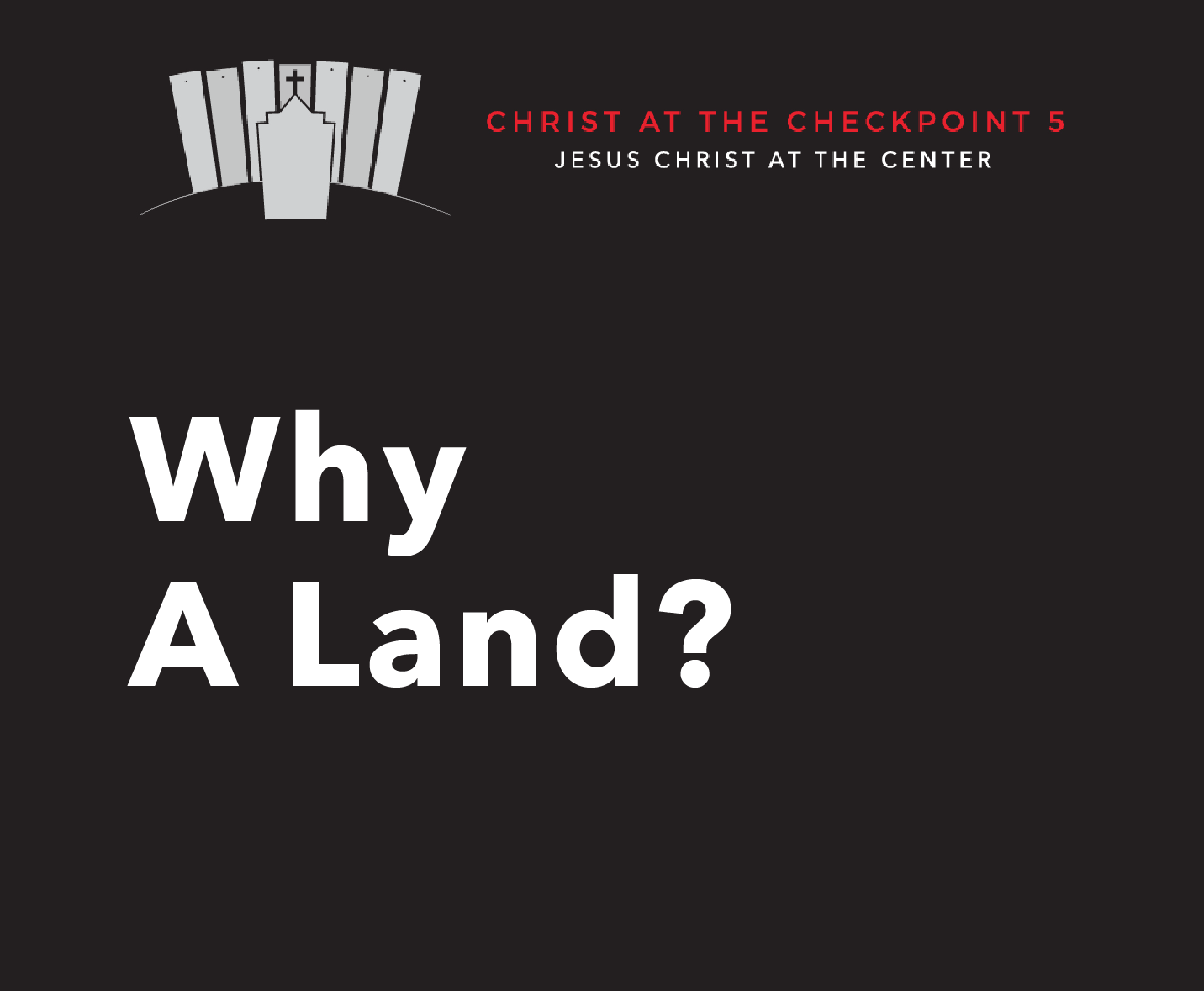 The Bible and the Land – 8  Why a Land?