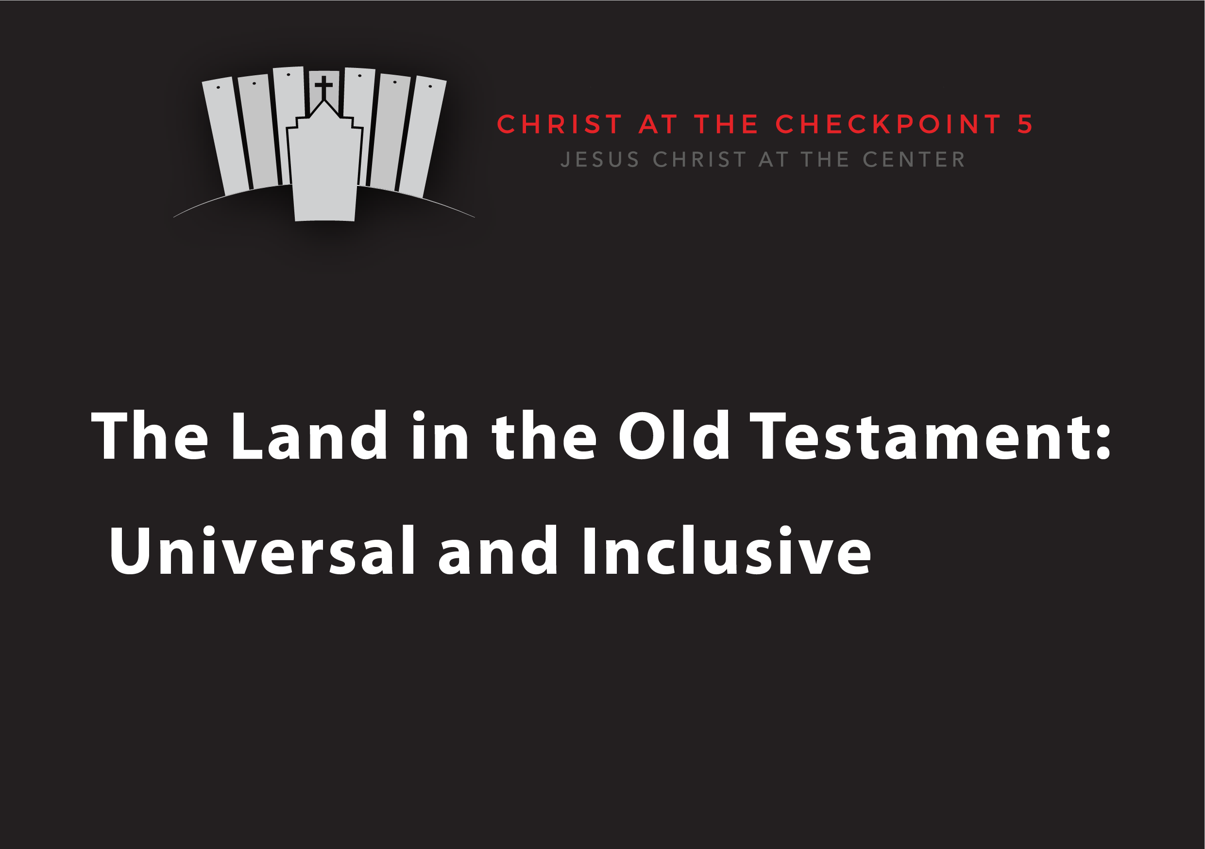 The Bible and the Land – 9  The Land in the Old Testament: Universal and Inclusive